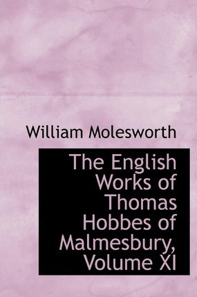 The English Works of Thomas Hobbes of Malmesbury, Volume XI
