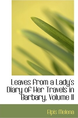 Leaves from a Lady's Diary of Her Travels in Barbary, Volume II