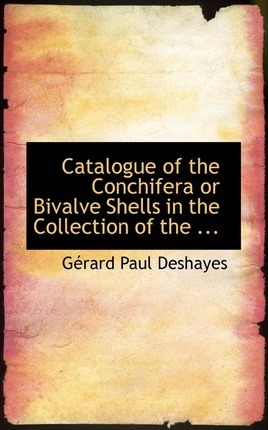 Catalogue of the Conchifera or Bivalve Shells in the Collection of the ...