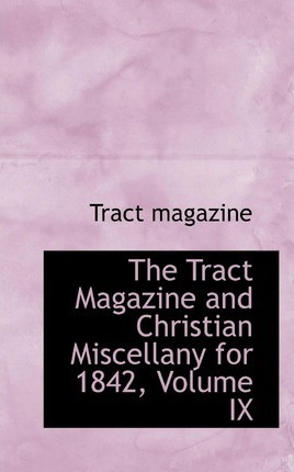The Tract Magazine and Christian Miscellany for 1842, Volume IX