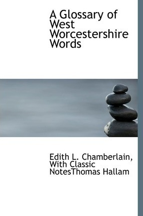 A Glossary of West Worcestershire Words