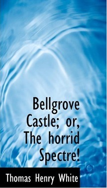 Bellgrove Castle or the Horrid Spectre