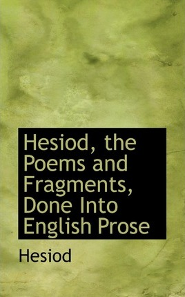 Hesiod, the Poems and Fragments, Done Into English Prose