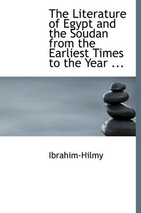 The Literature of Egypt and the Soudan from the Earliest Times to the Year ...