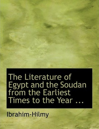 The Literature of Egypt and the Soudan from the Earliest Times to the Year