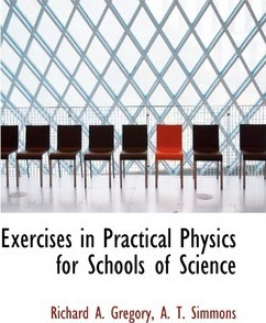 Exercises in Practical Physics for Schools of Science