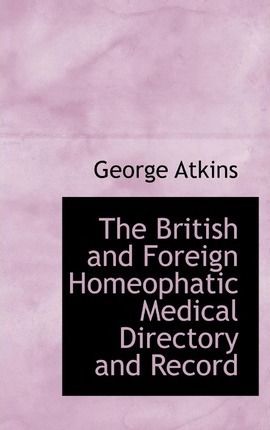 The British and Foreign Homeophatic Medical Directory and Record