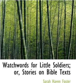 Watchwords for Little Soldiers; Or, Stories on Bible Texts