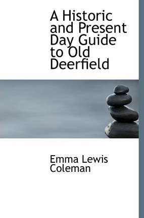 A Historic and Present Day Guide to Old Deerfield