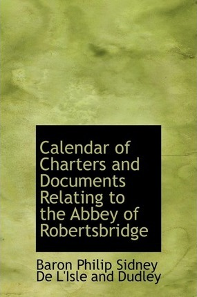 Calendar of Charters and Documents Relating to the Abbey of Robertsbridge
