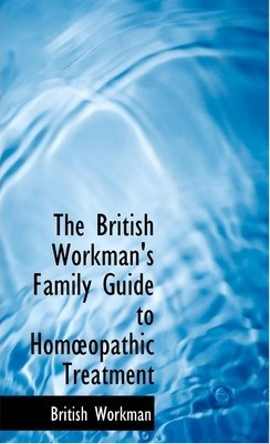 """The British Workman's Family Guide to Homa""""opathic Treatment"""