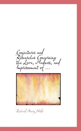Conjectures and Researches Concerning the Love, Madness, and Imprisonment of ...
