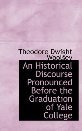 An Historical Discourse Pronounced Before the Graduation of Yale College