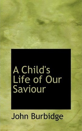 A Child's Life of Our Saviour