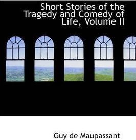 Short Stories of the Tragedy and Comedy of Life, Volume II