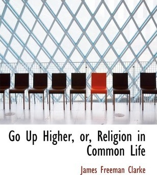 Go Up Higher, Or, Religion in Common Life