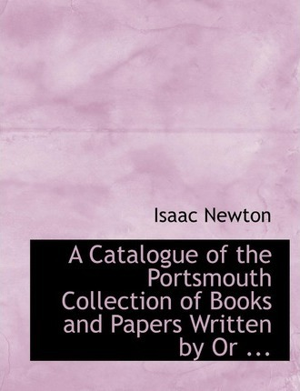 A Catalogue of the Portsmouth Collection of Books and Papers Written by or ...