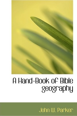 A Hand-Book of Bible Geography