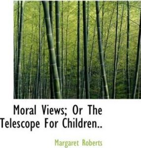 Moral Views; Or the Telescope for Children..