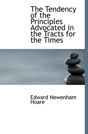 The Tendency of the Principles Advocated in the Tracts for the Times