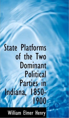 State Platforms of the Two Dominant Political Parties in Indiana, 1850-1900