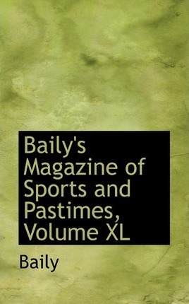 Baily's Magazine of Sports and Pastimes, Volume XL