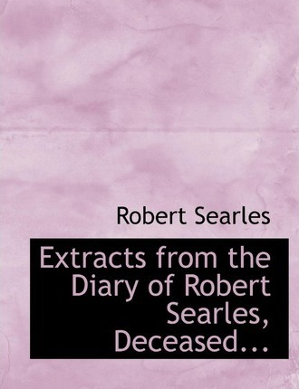 Extracts from the Diary of Robert Searles, Deceased...