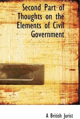 Second Part of Thoughts on the Elements of Civil Government