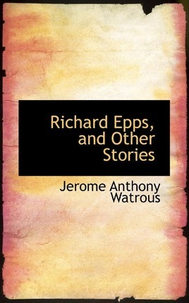 Richard Epps, and Other Stories