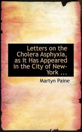Letters on the Cholera Asphyxia, as It Has Appeared in the City of New-York ...