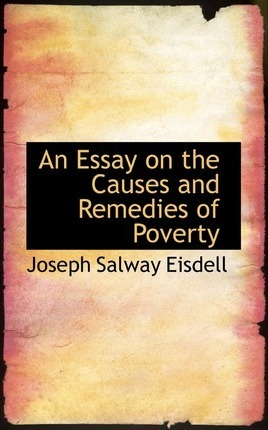 An Essay on the Causes and Remedies of Poverty