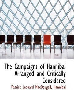 The Campaigns of Hannibal Arranged and Critically Considered