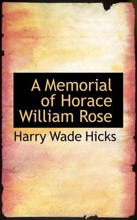 A Memorial of Horace William Rose