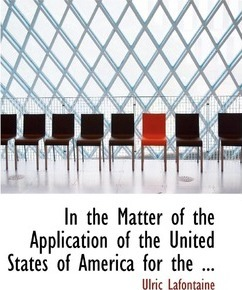 In the Matter of the Application of the United States of America
