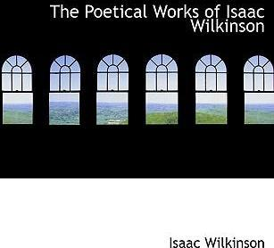 The Poetical Works of Isaac Wilkinson