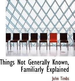 Things Not Generally Known, Familiarly Explained