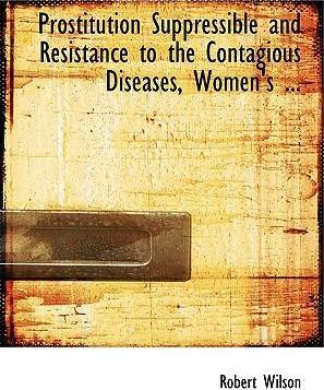 Prostitution Suppressible and Resistance to the Contagious Diseases, Women's ...