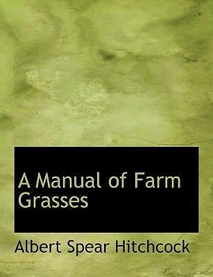 A Manual of Farm Grasses