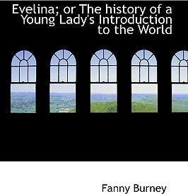 Evelina; Or the History of a Young Lady's Introduction to the World