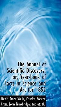 The Annual of Scientific Discovery, Or, Year-Book of Facts in Science and Art for 1852