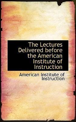 The Lectures Delivered Before the American Institute of Instruction