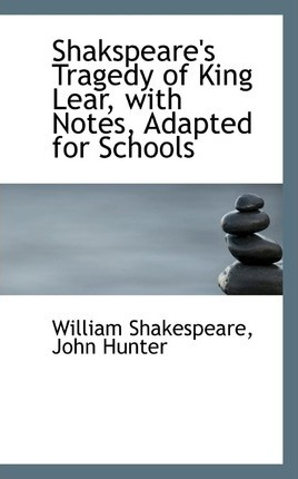 Shakspeare's Tragedy of King Lear, with Notes, Adapted for Schools