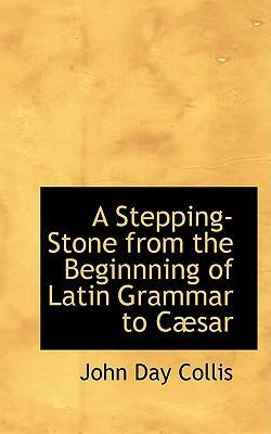 A Stepping-Stone from the Beginnning of Latin Grammar to Cabsar