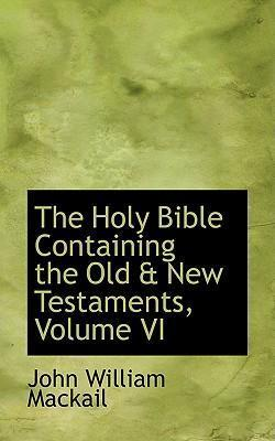 The Holy Bible Containing the Old a New Testaments, Volume VI