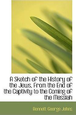 A Sketch of the History of the Jews, from the End of the Captivity to the Coming of the Messiah