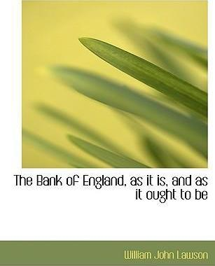 The Bank of England, as It Is, and as It Ought to Be