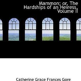 Mammon; Or, the Hardships of an Heiress, Volume II