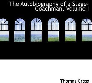 The Autobiography of a Stage-Coachman, Volume I