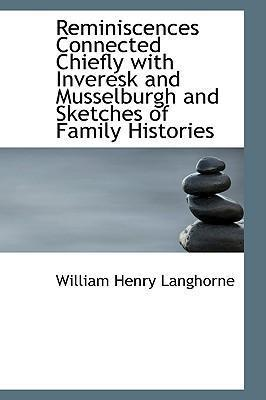 Reminiscences Connected Chiefly with Inveresk and Musselburgh and Sketches of Family Histories