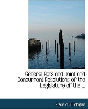 General Acts and Joint and Concurrent Resolutions of the Legislature of the ...